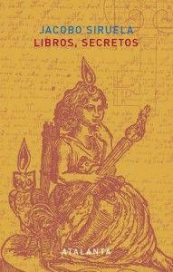 Libros Secretos-Jacobo Siruela-Atalanta