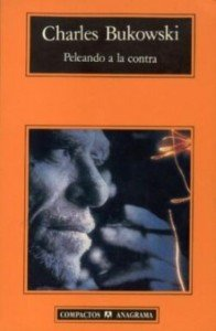 Charles Bukowski - Peleando a la contra